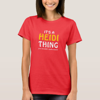 It's a Heidi thing you wouldn't understand T-Shirt