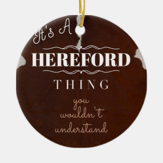 It's a Hereford Thing You Wouldn't Understand Ceramic Ornament