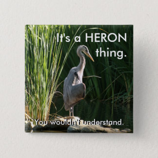 It's a Heron Thing Pinback Button