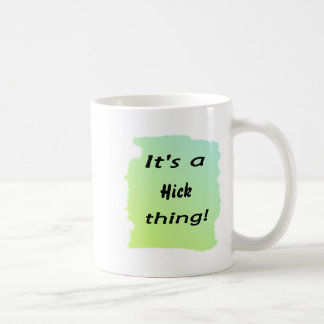 It's a hick thing! coffee mug