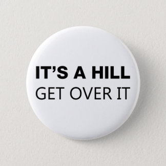 It's A Hill, Get Over It Button