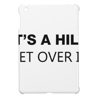 It's A Hill, Get Over It iPad Mini Covers