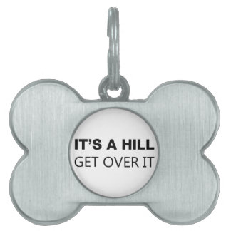 It's A Hill, Get Over It Pet Name Tag