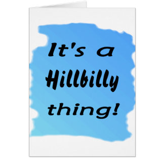 It's a hillbilly thing! card