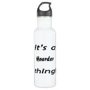 it's a hoarder thing! 24oz water bottle