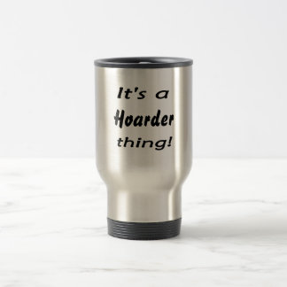 it's a hoarder thing! 15 oz stainless steel travel mug