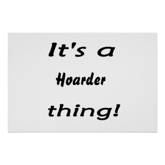it's a hoarder thing! poster