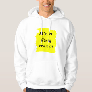 It's a honey thing! hoodie