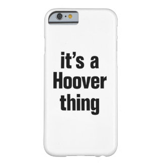 its a hoover thing barely there iPhone 6 case