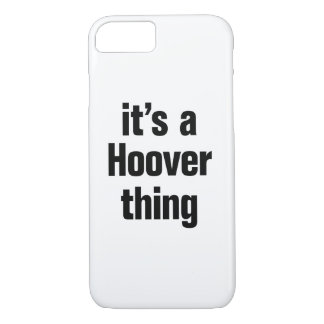 its a hoover thing iPhone 7 case