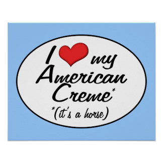 It's a Horse! I Love My American Creme Posters