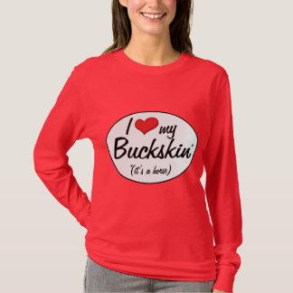 It's a Horse! I Love My Buckskin T-Shirt