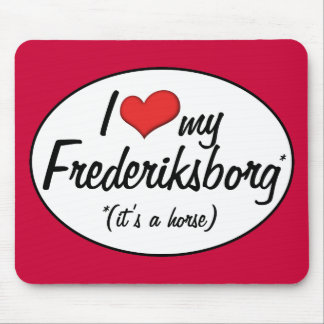 It's a Horse! I Love My Frederiksborg Mouse Pad