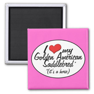 It's a Horse! I Love My Golden American Saddlebred Magnet