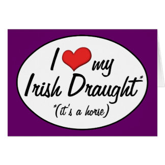 It's a Horse! I Love My Irish Draught Card