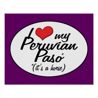 It's a Horse! I Love My Peruvian Paso Posters