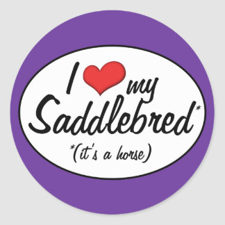 It's a Horse! I Love My Saddlebred Classic Round Sticker