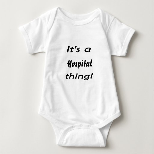 It's a hospital thing! tees