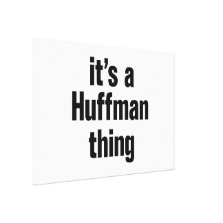 its a huffman thing canvas print