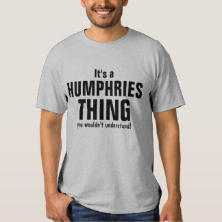 It's a Humphries thing you wouldn't understand T-shirt