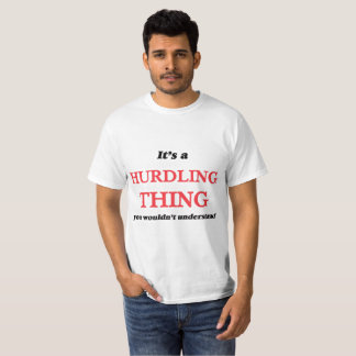 It's a Hurdling thing, you wouldn't understand T-Shirt