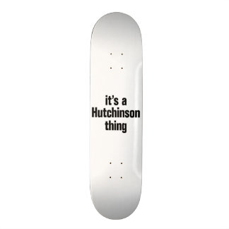 its a hutchinson thing skate deck