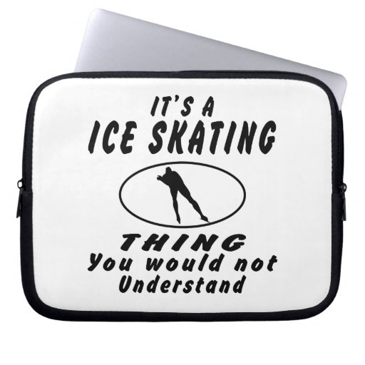 It's a Ice Skating thing you would not understand. Laptop Sleeve