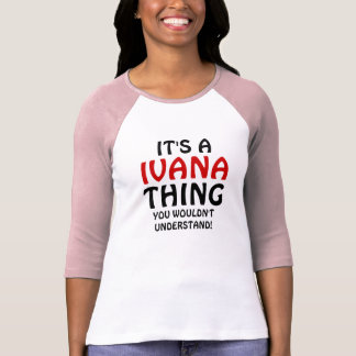 It's a  Ivana thing you wouldn't understand T-shirts