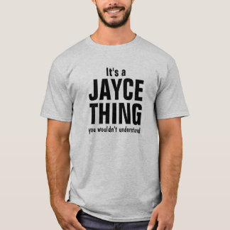 It's a Jayce thing you wouldn't understand T-Shirt