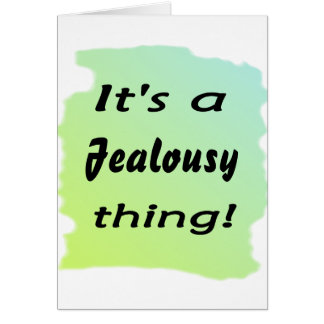 It's a jealousy thing! card