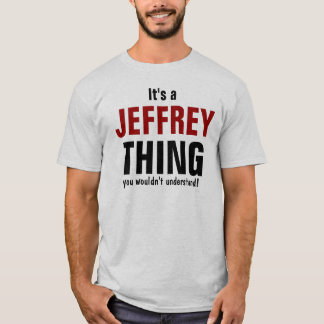 It's a Jeffrey thing you wouldn't understand T-Shirt