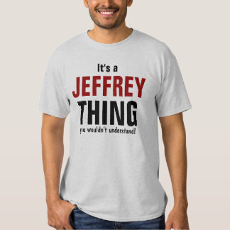 It's a Jeffrey thing you wouldn't understand Tee Shirt