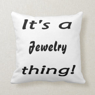 It's a jewelry thing! pillow