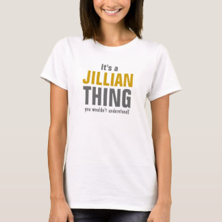 It's a Jillian thing you wouldn't understand T-Shirt