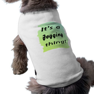 It's a jogging thing! doggie shirt