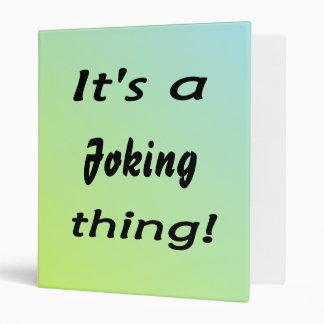 It's a joking thing! binder