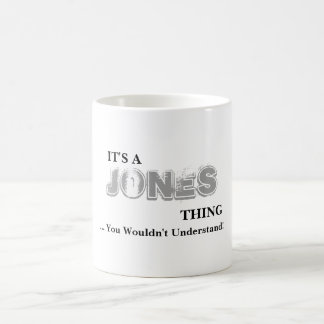 It's A JONES Thing! You Wouldn't Understand Coffee Mug