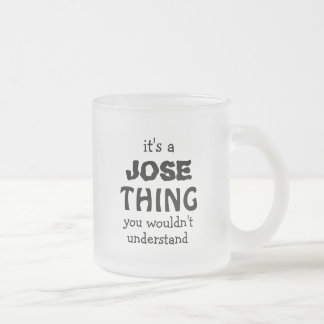 It's a Jose thing you wouldn't understand Frosted Glass Coffee Mug