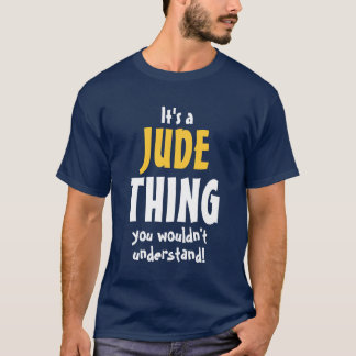 It's a Jude thing you wouldn't understand T-Shirt