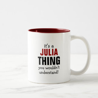 It's a Julia thing you wouldn't understand Two-Tone Coffee Mug