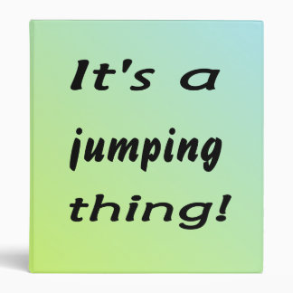 It's a jumping thing! binders