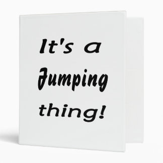 It's a jumping thing! 3 ring binders