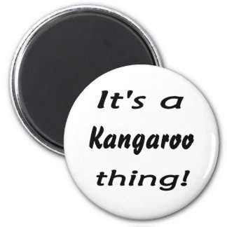 It's a kangaroo thing! magnet