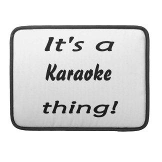 It's a karaoke thing! MacBook pro sleeves