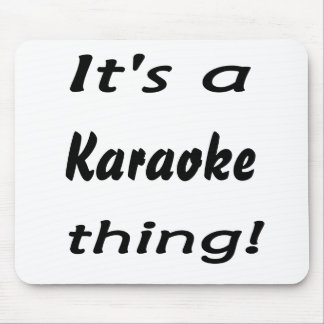 It's a Karaoke thing! Mouse Pad