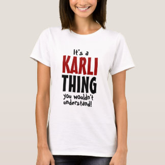 It's a Karli thing you wouldn't understand T-Shirt