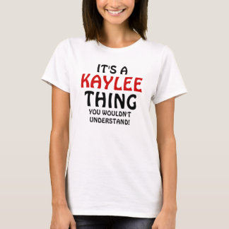 It's a Kaylee thing you wouldn't understand T-Shirt