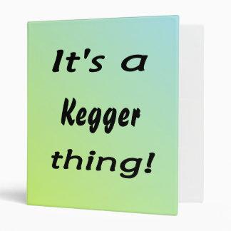 It's a kegger thing! binder