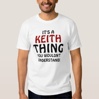 It's a Keith thing you wouldn't understand! T Shirt