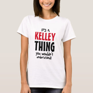 It's a Kelley thing you wouldn't understand T-Shirt